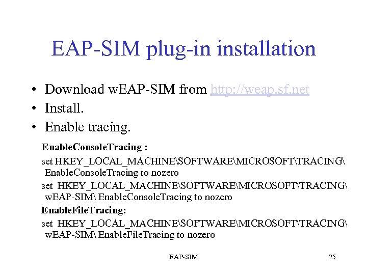 EAP-SIM plug-in installation • Download w. EAP-SIM from http: //weap. sf. net • Install.