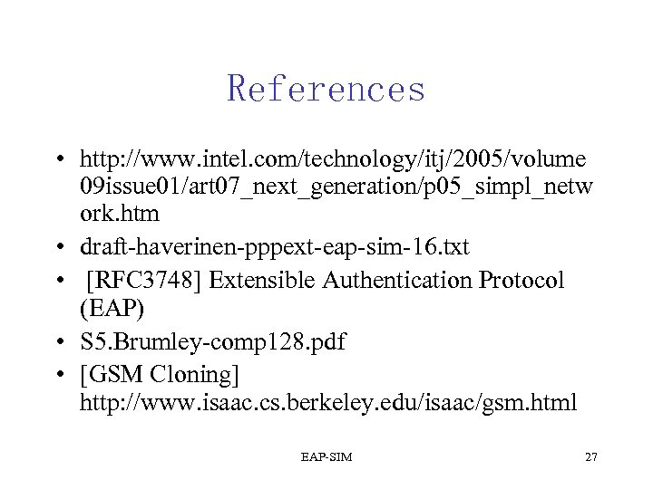 References • http: //www. intel. com/technology/itj/2005/volume 09 issue 01/art 07_next_generation/p 05_simpl_netw ork. htm •