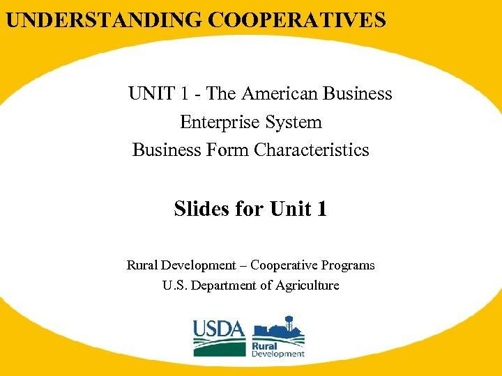UNDERSTANDING COOPERATIVES UNIT 1 - The American Business Enterprise System Business Form Characteristics Slides