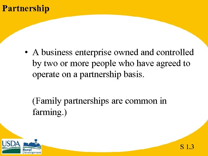Partnership • A business enterprise owned and controlled by two or more people who