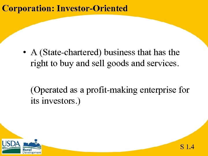 Corporation: Investor-Oriented • A (State-chartered) business that has the right to buy and sell
