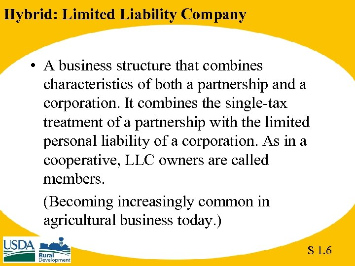 Hybrid: Limited Liability Company • A business structure that combines characteristics of both a
