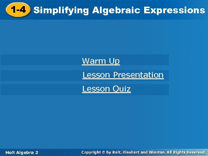 1 -4 Simplifying Algebraic Expressions Warm Up Lesson Presentation Lesson Quiz Holt Algebra 2