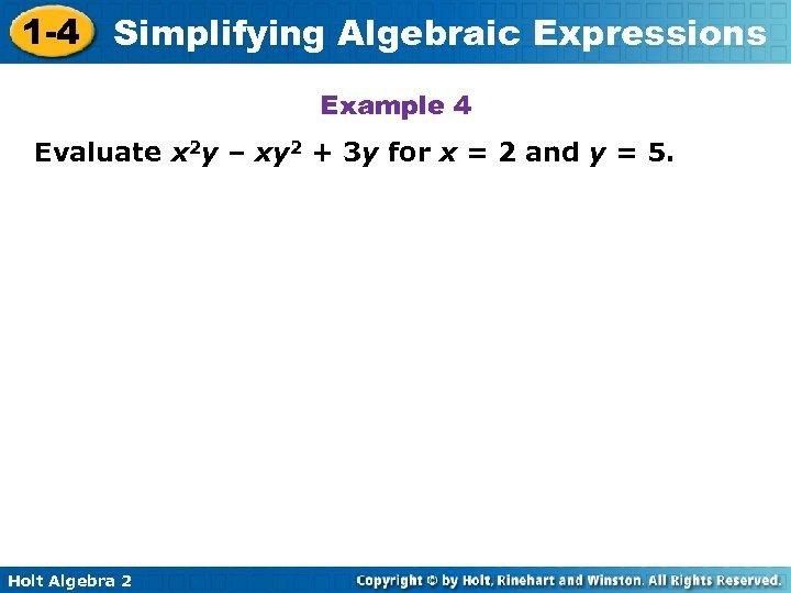 1 -4 Simplifying Algebraic Expressions Example 4 Evaluate x 2 y – xy 2
