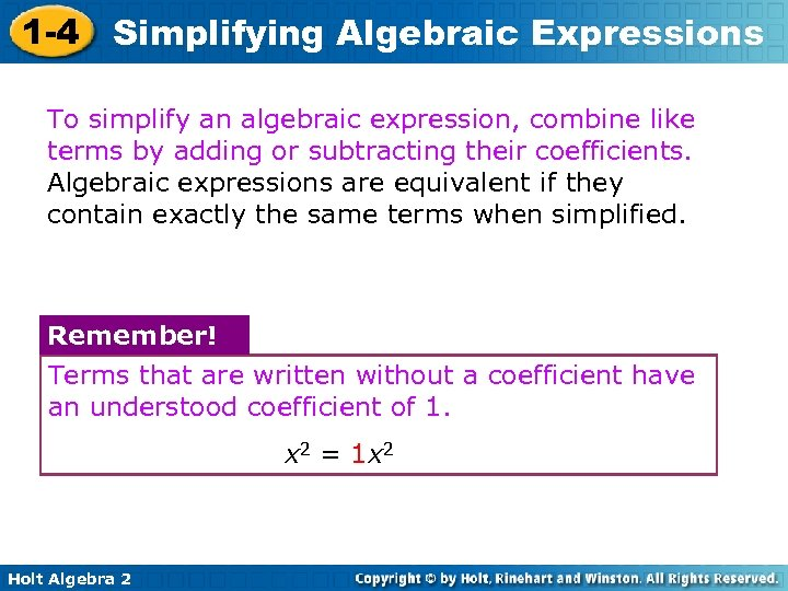 1 -4 Simplifying Algebraic Expressions To simplify an algebraic expression, combine like terms by