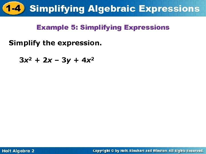1 -4 Simplifying Algebraic Expressions Example 5: Simplifying Expressions Simplify the expression. 3 x