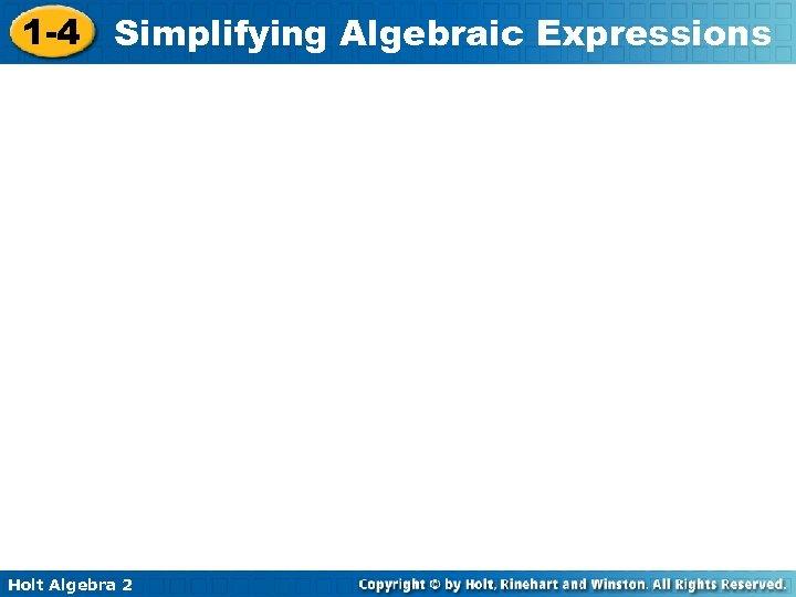 1 -4 Simplifying Algebraic Expressions Holt Algebra 2