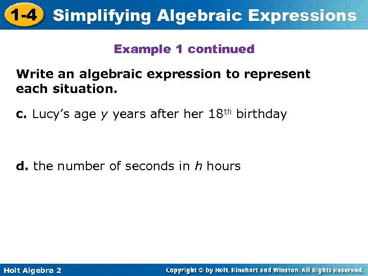 1 -4 Simplifying Algebraic Expressions Example 1 continued Write an algebraic expression to represent