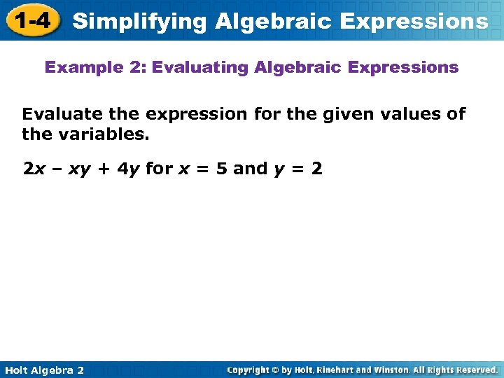 1 -4 Simplifying Algebraic Expressions Example 2: Evaluating Algebraic Expressions Evaluate the expression for