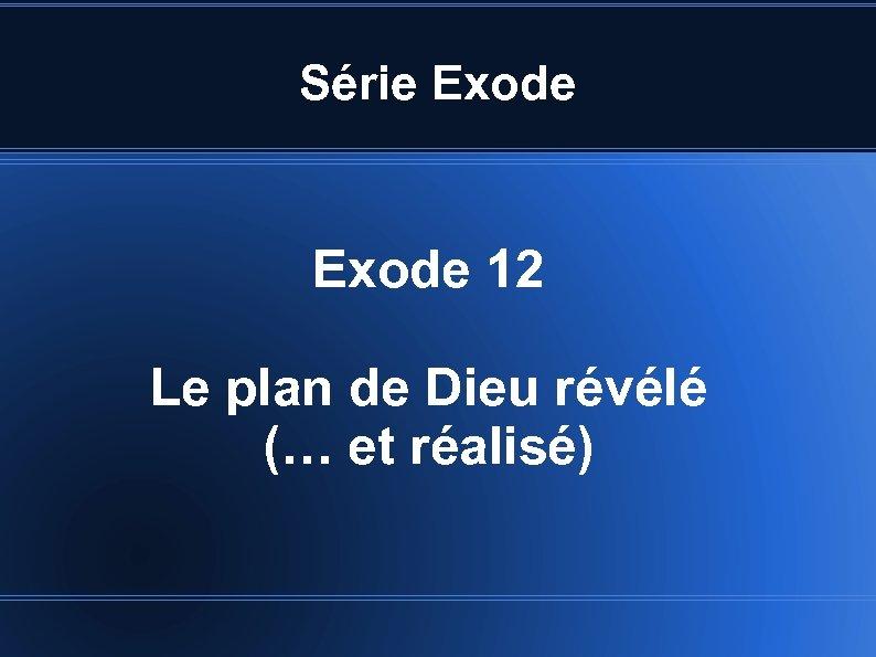 Série Exode 12 Le plan de Dieu révélé (… et réalisé)