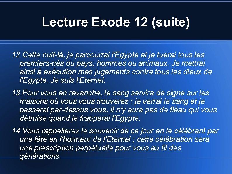 Lecture Exode 12 (suite) 12 Cette nuit-là, je parcourrai l'Egypte et je tuerai tous