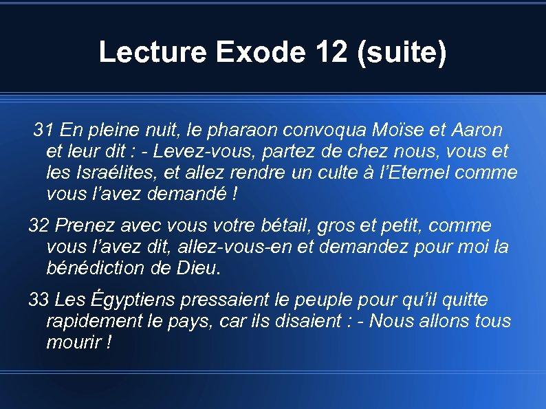 Lecture Exode 12 (suite) 31 En pleine nuit, le pharaon convoqua Moïse et Aaron
