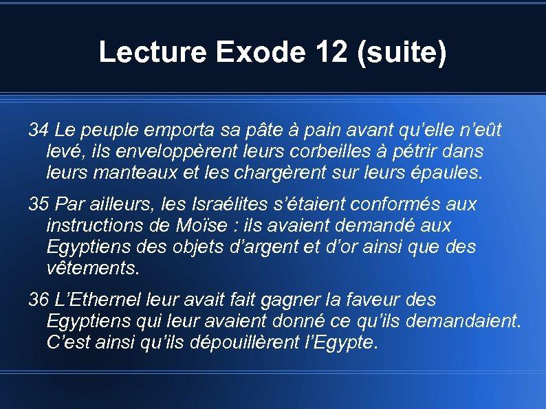 Lecture Exode 12 (suite) 34 Le peuple emporta sa pâte à pain avant qu'elle