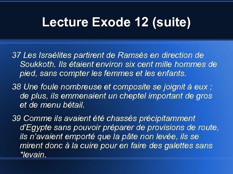 Lecture Exode 12 (suite) 37 Les Israélites partirent de Ramsès en direction de Soukkoth.
