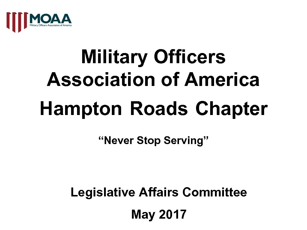 """Military Officers Association of America Hampton Roads Chapter """"Never Stop Serving"""" Legislative Affairs Committee"""