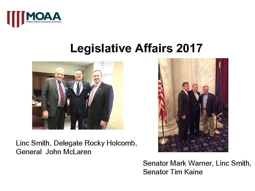 Legislative Affairs 2017 Linc Smith, Delegate Rocky Holcomb, General John Mc. Laren Senator Mark