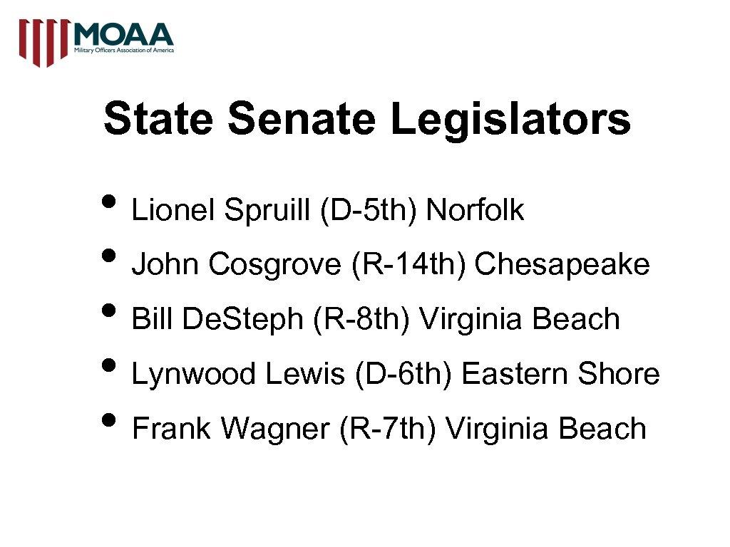 State Senate Legislators • Lionel Spruill (D-5 th) Norfolk • John Cosgrove (R-14 th)