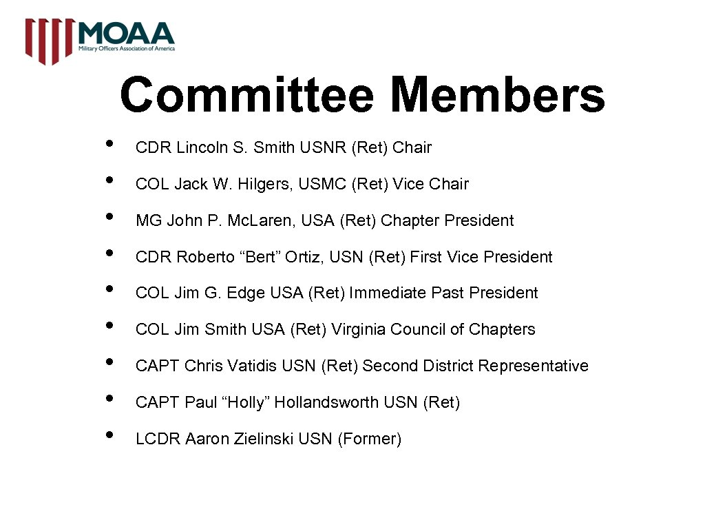 Committee Members • • • CDR Lincoln S. Smith USNR (Ret) Chair COL Jack