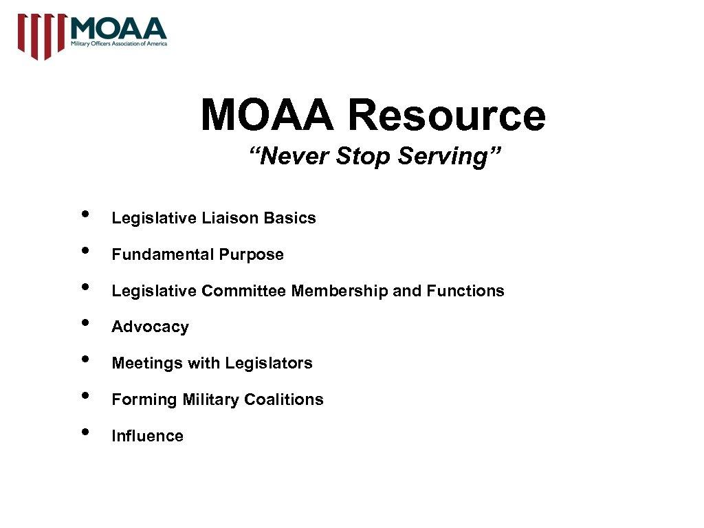 "MOAA Resource ""Never Stop Serving"" • • Legislative Liaison Basics Fundamental Purpose Legislative Committee"