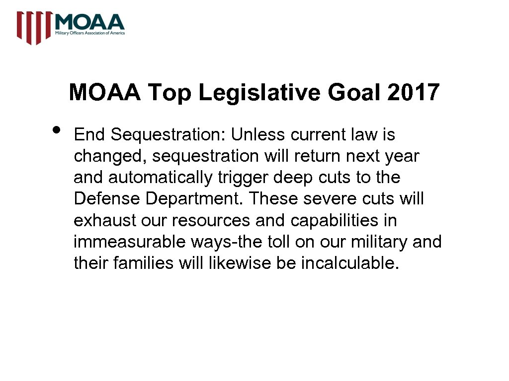 MOAA Top Legislative Goal 2017 • End Sequestration: Unless current law is changed, sequestration