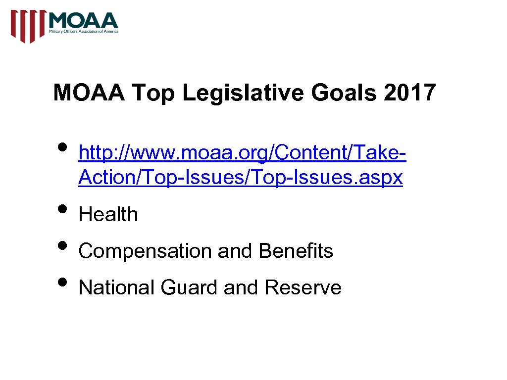 MOAA Top Legislative Goals 2017 • http: //www. moaa. org/Content/Take. Action/Top-Issues. aspx • Health