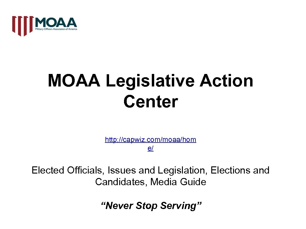 MOAA Legislative Action Center http: //capwiz. com/moaa/hom e/ Elected Officials, Issues and Legislation, Elections