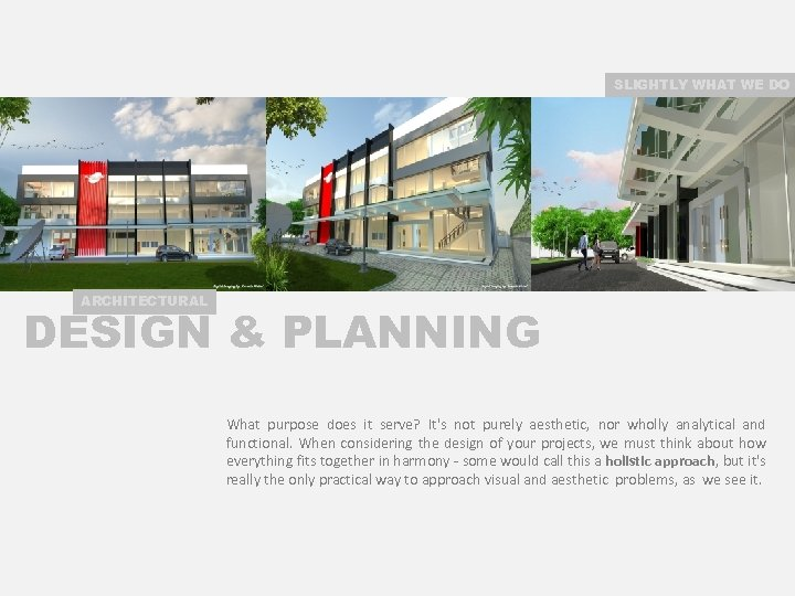 SLIGHTLY WHAT WE DO ARCHITECTURAL DESIGN & PLANNING What purpose does it serve? It's