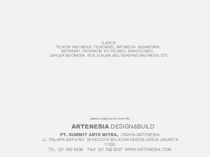 CLIENTS: TELKOM INDONESIA, TELKOMSEL, INFOMEDIA NUSANTARA, METRASAT, PATRAKOM, IPC PELINDO, BANGTELINDO, GARUDA INDONESIA ,