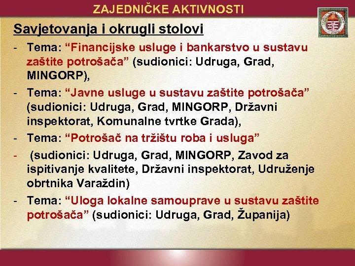 """ZAJEDNIČKE AKTIVNOSTI Savjetovanja i okrugli stolovi - Tema: """"Financijske usluge i bankarstvo u sustavu"""
