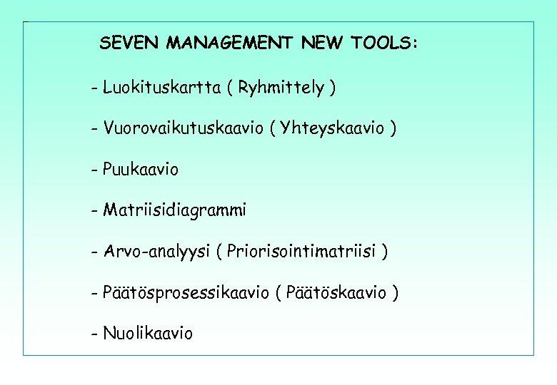 SEVEN MANAGEMENT NEW TOOLS: - Luokituskartta ( Ryhmittely ) - Vuorovaikutuskaavio ( Yhteyskaavio )