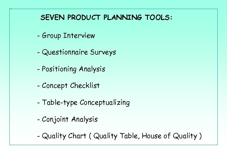 SEVEN PRODUCT PLANNING TOOLS: - Group Interview - Questionnaire Surveys - Positioning Analysis -