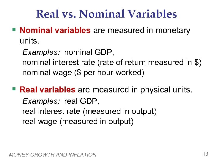 Real vs. Nominal Variables § Nominal variables are measured in monetary units. Examples: nominal