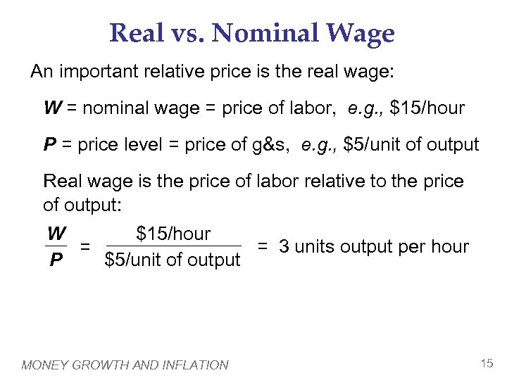 Real vs. Nominal Wage An important relative price is the real wage: W =
