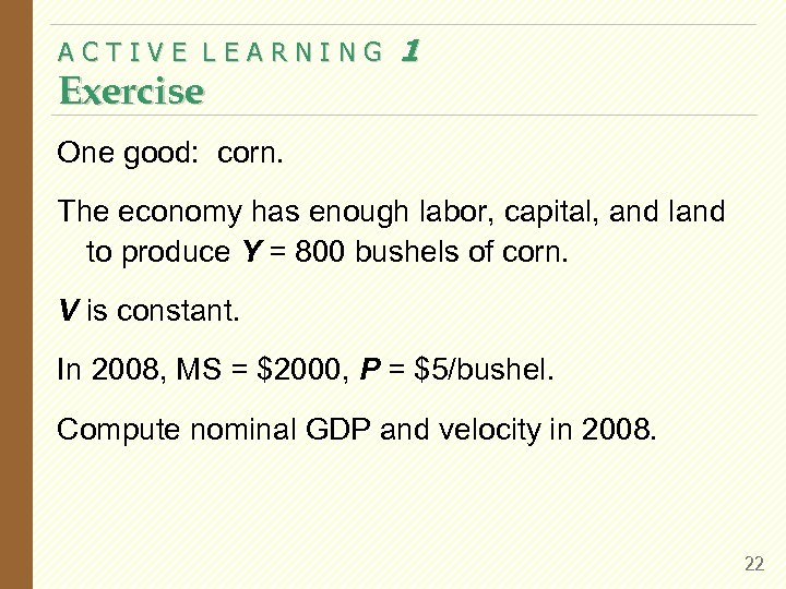 ACTIVE LEARNING Exercise 1 One good: corn. The economy has enough labor, capital, and