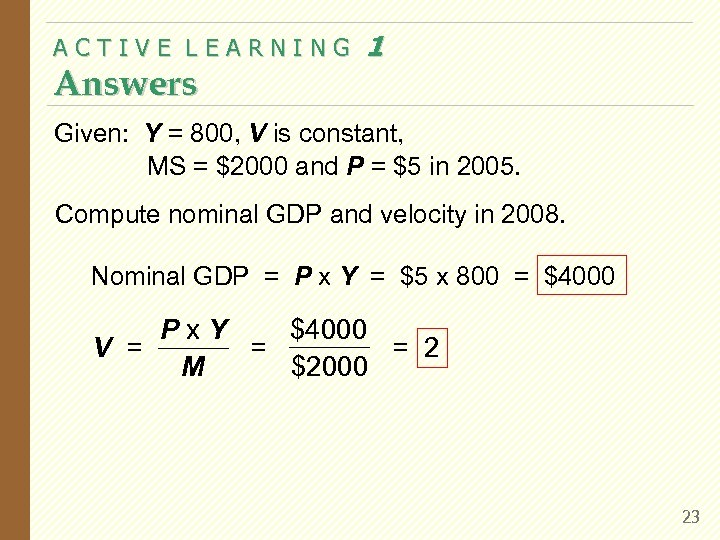 ACTIVE LEARNING Answers 1 Given: Y = 800, V is constant, MS = $2000