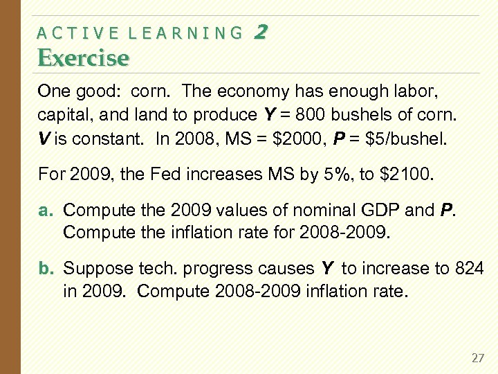 ACTIVE LEARNING Exercise 2 One good: corn. The economy has enough labor, capital, and