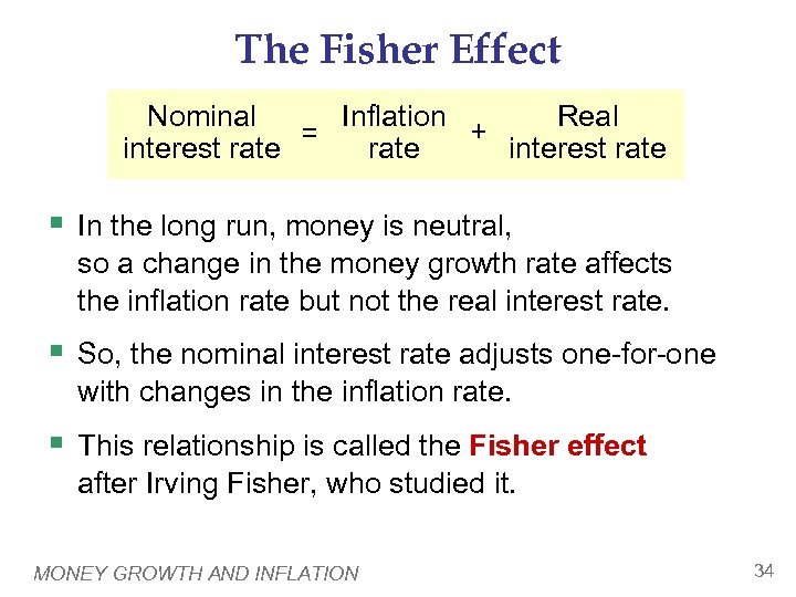 The Fisher Effect Nominal Real Inflation + = interest rate § In the long