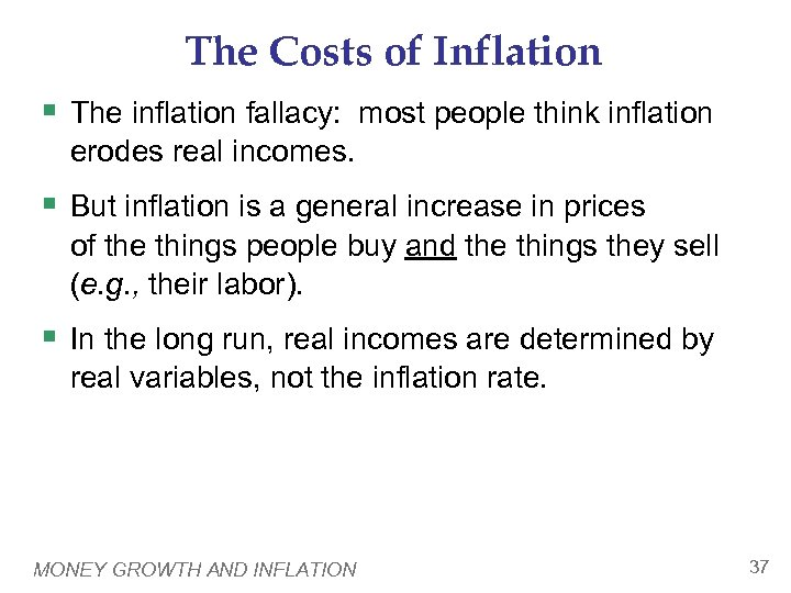 The Costs of Inflation § The inflation fallacy: most people think inflation erodes real