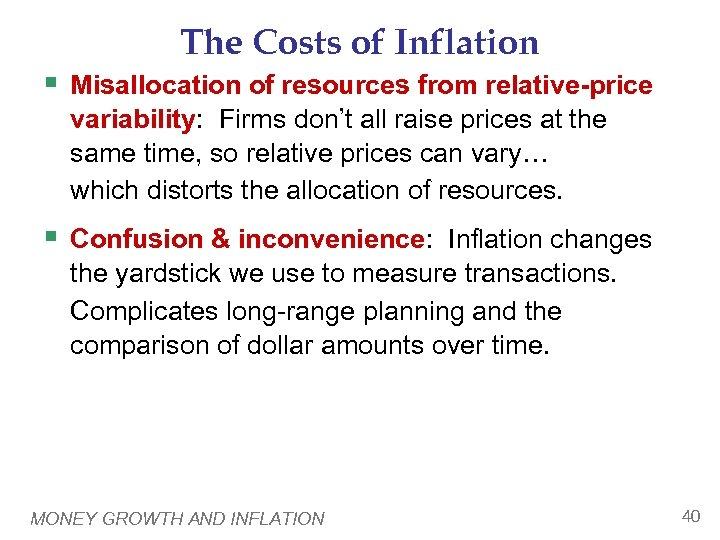 The Costs of Inflation § Misallocation of resources from relative-price variability: Firms don't all
