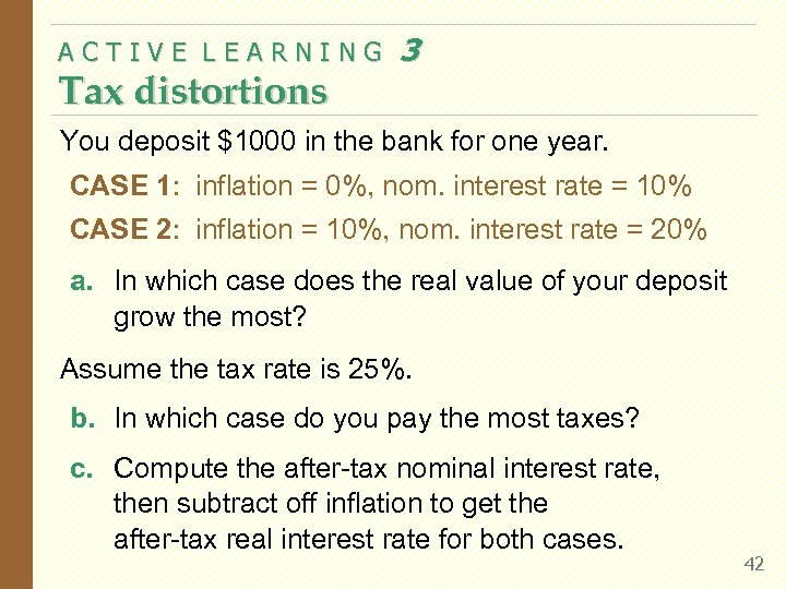 ACTIVE LEARNING Tax distortions 3 You deposit $1000 in the bank for one year.