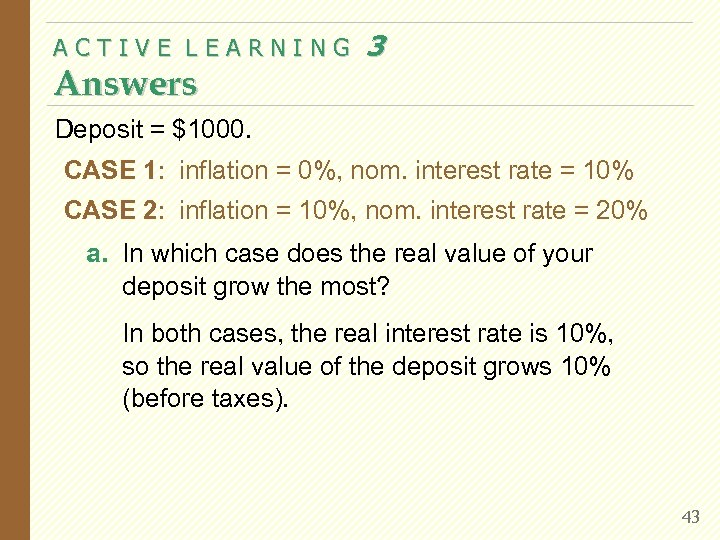 ACTIVE LEARNING Answers 3 Deposit = $1000. CASE 1: inflation = 0%, nom. interest