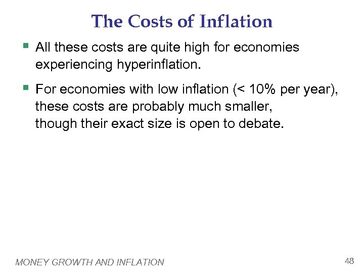 The Costs of Inflation § All these costs are quite high for economies experiencing
