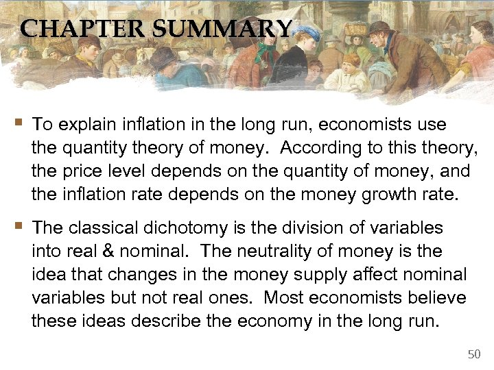 CHAPTER SUMMARY § To explain inflation in the long run, economists use the quantity