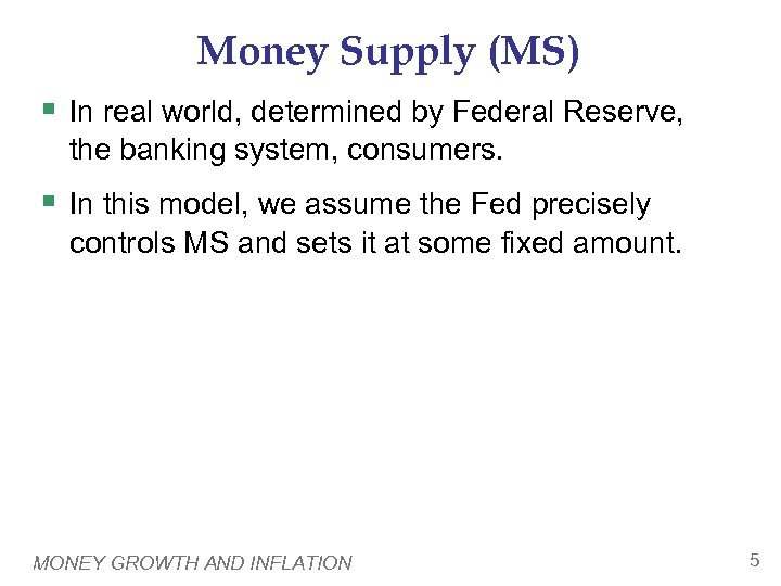 Money Supply (MS) § In real world, determined by Federal Reserve, the banking system,