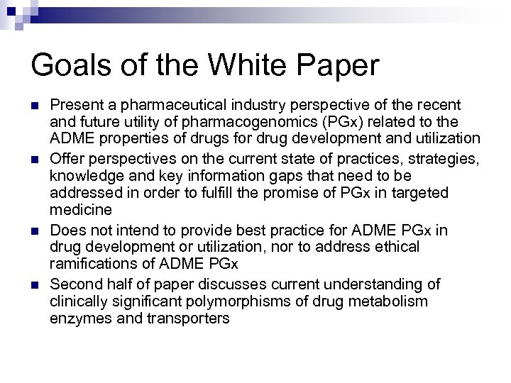 Goals of the White Paper n n Present a pharmaceutical industry perspective of the