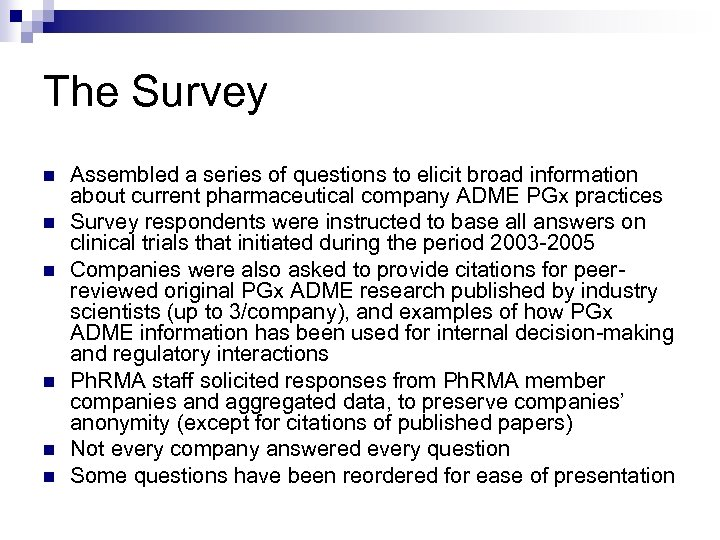 The Survey n n n Assembled a series of questions to elicit broad information