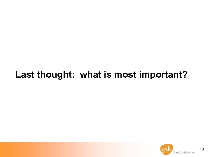 Last thought: what is most important? 46
