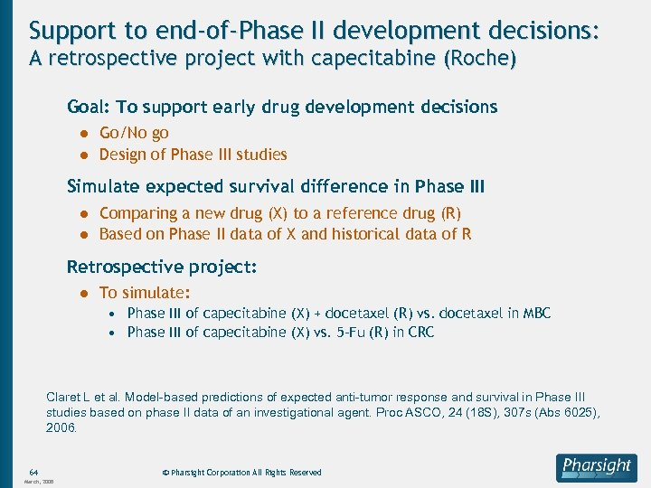 Support to end-of-Phase II development decisions: A retrospective project with capecitabine (Roche) Goal: To
