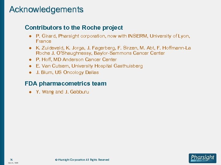 Acknowledgements Contributors to the Roche project ● P. Girard, Pharsight corporation, now with INSERM,