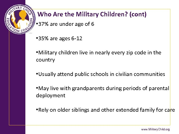Who Are the Military Children? (cont) • 37% are under age of 6 •